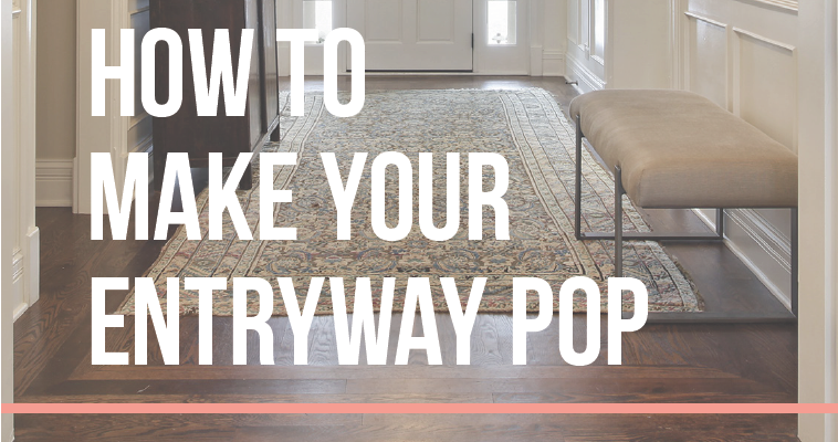 HOW TO MAKE YOUR ENTRYWAY POP